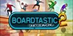 Boardtastic Skateboarding 2 – катайся на скейтборде