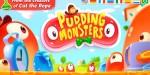 Pudding Monsters -  отличная головоломка от разработчиков Cut the Rope