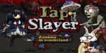TapSlayer: Alice in Zombieland